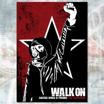 Walk on! another world is possible! stop capitalism!